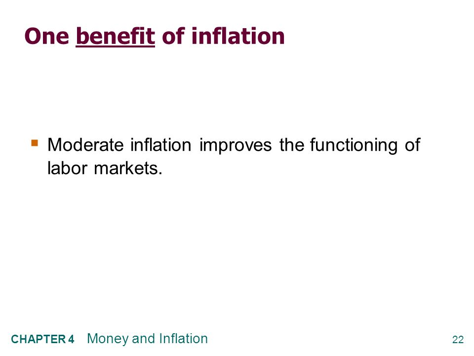 22 CHAPTER 4 Money and Inflation One benefit of inflation  Moderate inflation improves the functioning of labor markets.