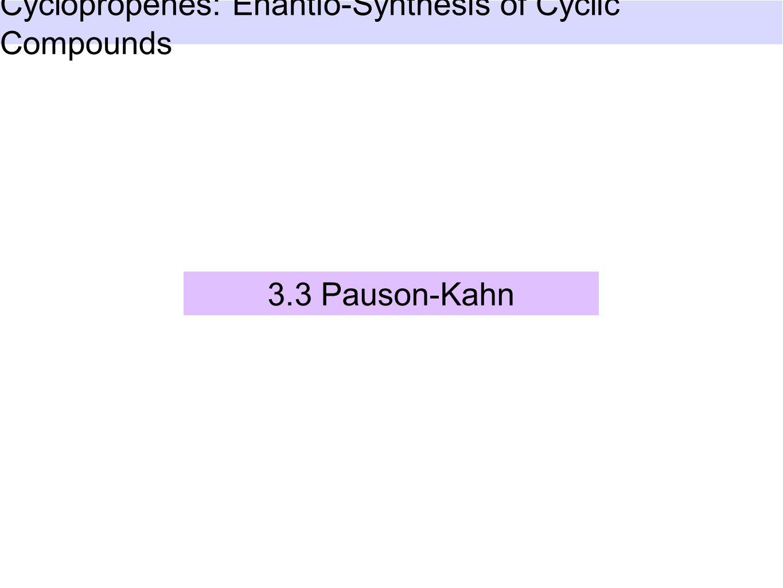 3.3 Pauson-Kahn Cyclopropenes: Enantio-Synthesis of Cyclic Compounds