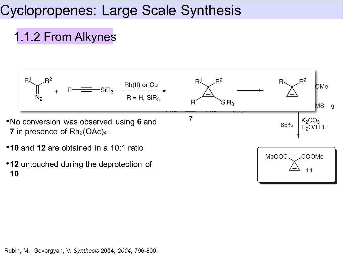 Cyclopropenes: Large Scale Synthesis 1.1.2 From Alkynes Rubin, M.; Gevorgyan, V.