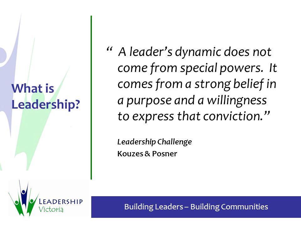 Building Leaders – Building Communities What is Leadership.