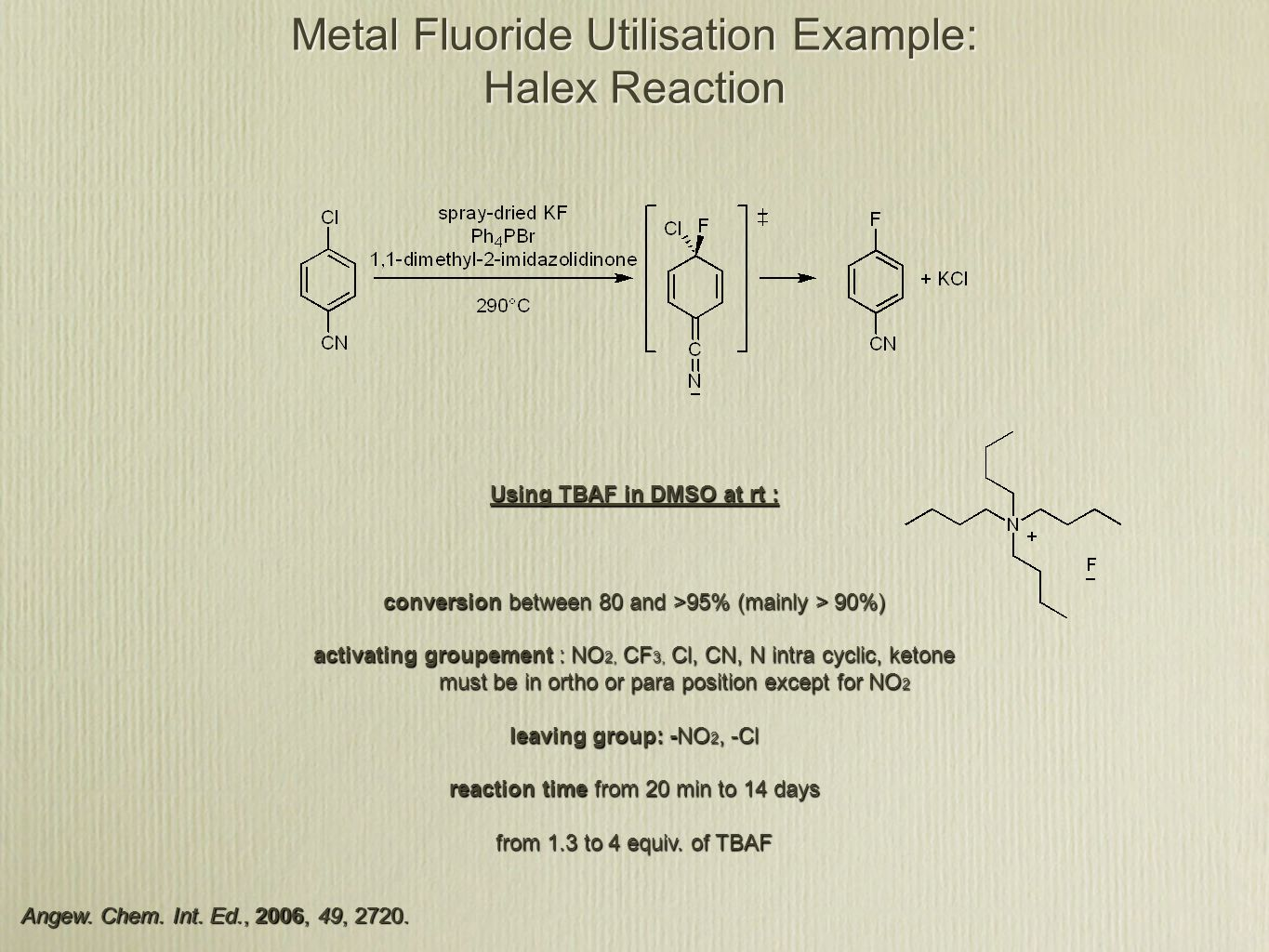 Metal Fluoride Utilisation Example: Halex Reaction Angew. Chem. Int. Ed., 2006, 49, 2720. Using TBAF in DMSO at rt : conversion between 80 and >95% (m
