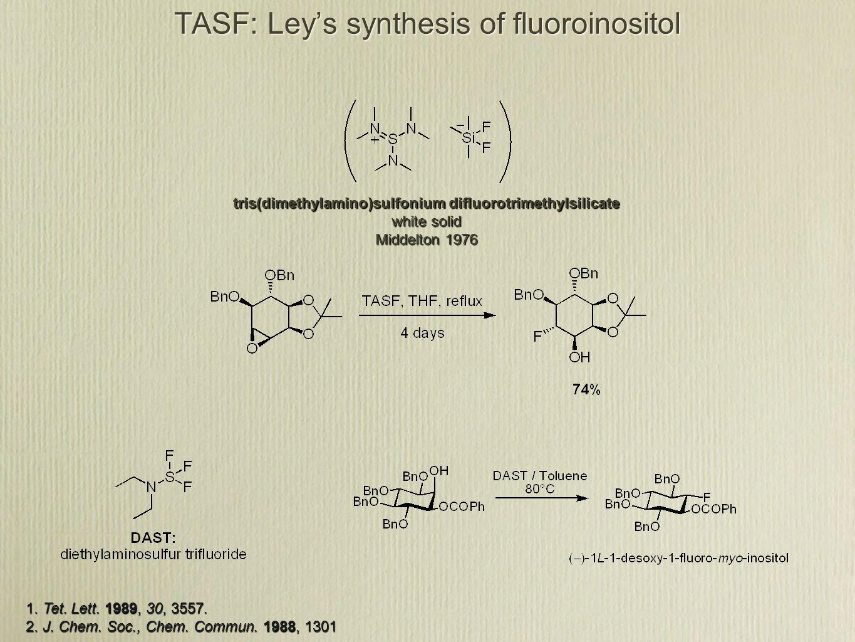 TASF: Ley's synthesis of fluoroinositol tris(dimethylamino)sulfonium difluorotrimethylsilicate white solid Middelton 1976 1.