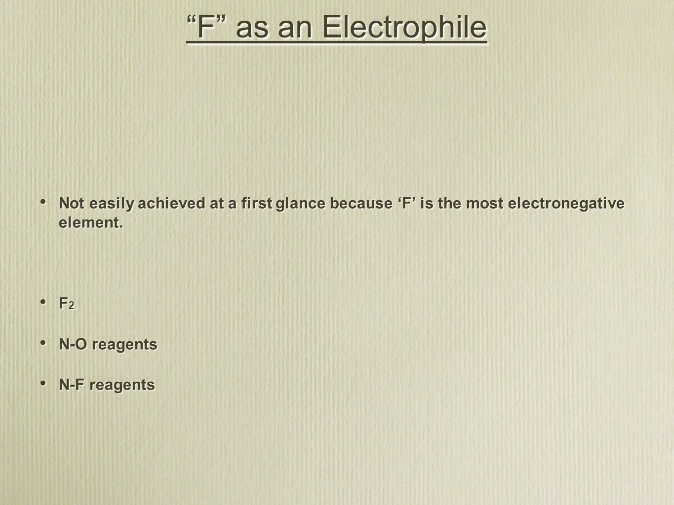 F as an Electrophile Not easily achieved at a first glance because 'F' is the most electronegative element.