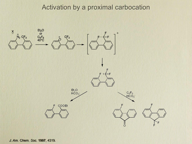 Activation by a proximal carbocation J. Am. Chem. Soc. 1997, 4319.