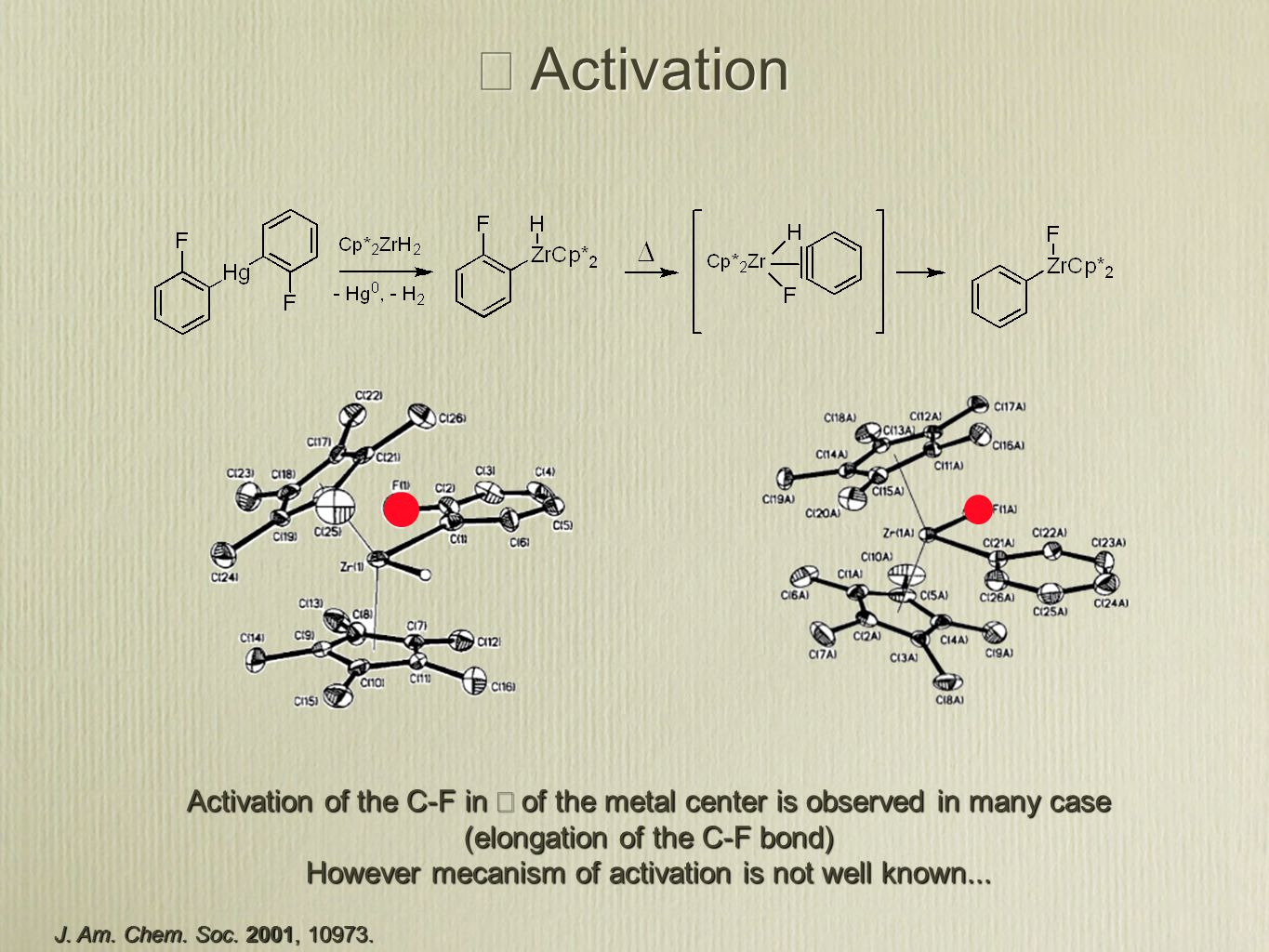  Activation J. Am. Chem. Soc. 2001, 10973. Activation of the C-F in  of the metal center is observed in many case (elongation of the C-F bond) Howev