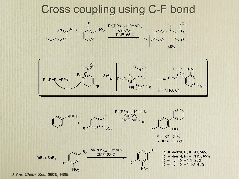 Cross coupling using C-F bond J. Am. Chem. Soc. 2003, 1696.