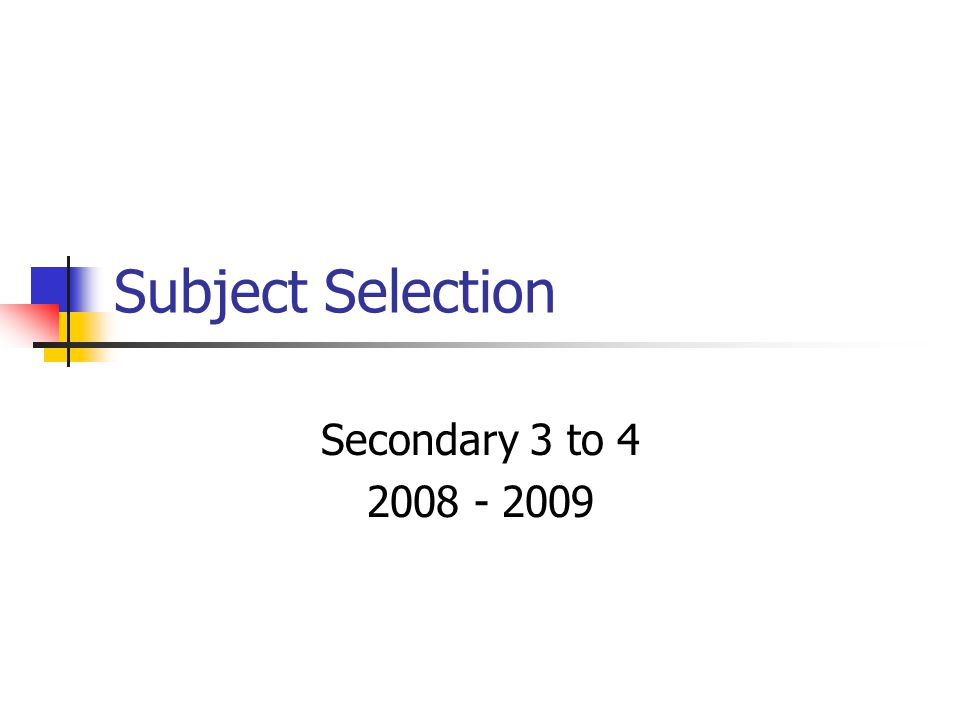 Subject Selection Secondary 3 to 4 2008 - 2009