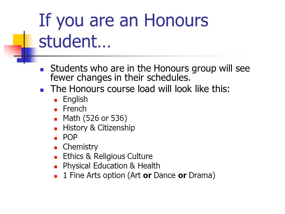 If you are an Honours student… Students who are in the Honours group will see fewer changes in their schedules.