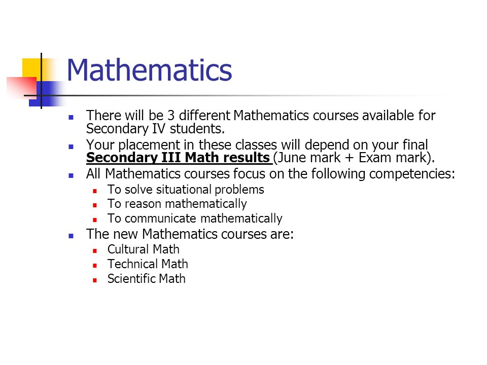 Mathematics There will be 3 different Mathematics courses available for Secondary IV students.