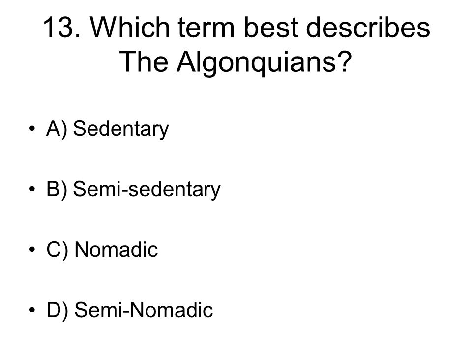 13. Which term best describes The Algonquians.