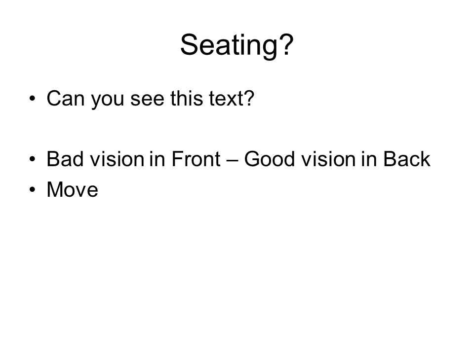 Seating? Can you see this text? Bad vision in Front – Good vision in Back Move