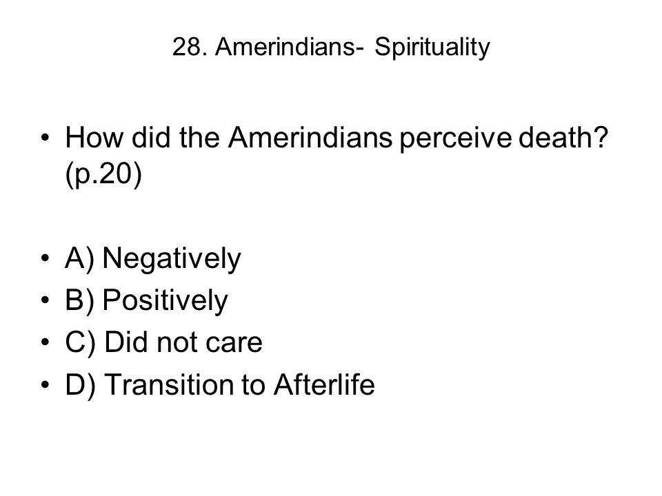28. Amerindians- Spirituality How did the Amerindians perceive death.
