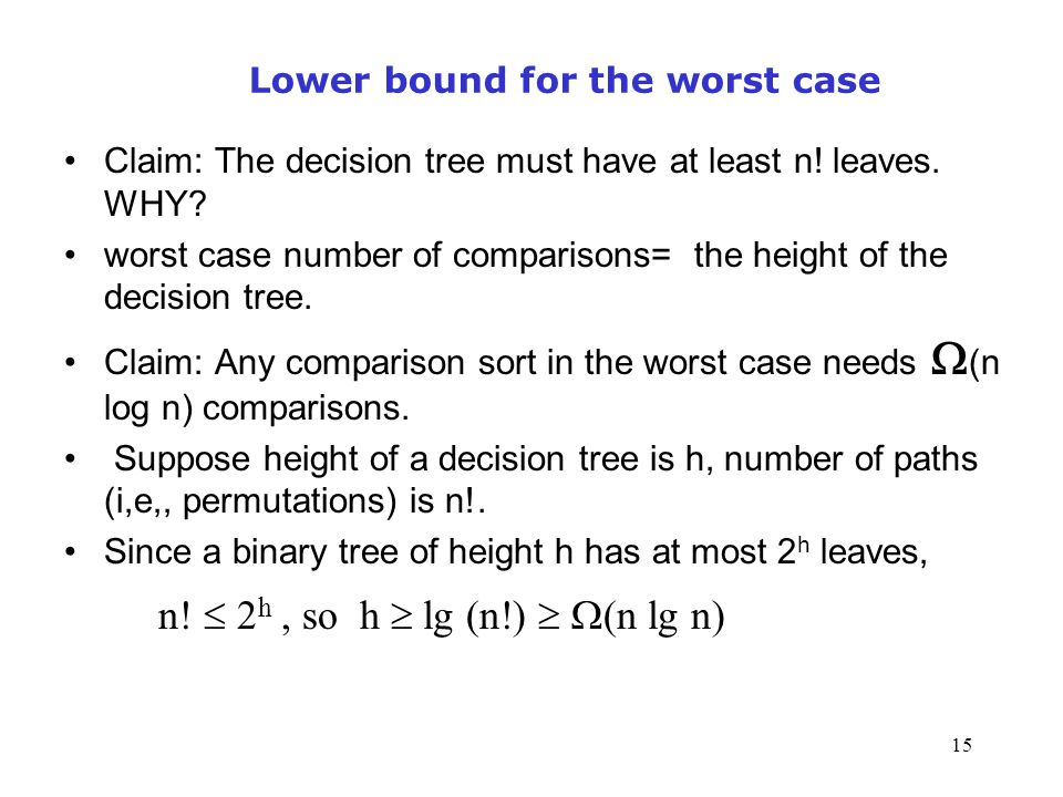 15 Lower bound for the worst case Claim: The decision tree must have at least n.