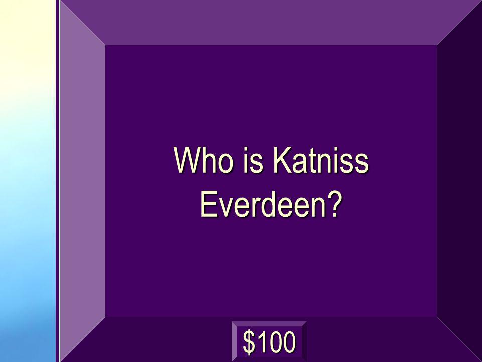 Who is Katniss Everdeen? $100