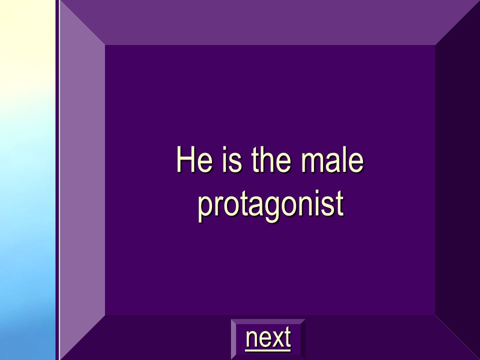 He is the male protagonist next
