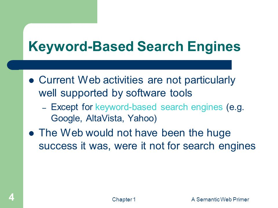 Chapter 1A Semantic Web Primer 4 Keyword-Based Search Engines Current Web activities are not particularly well supported by software tools – Except for keyword-based search engines (e.g.
