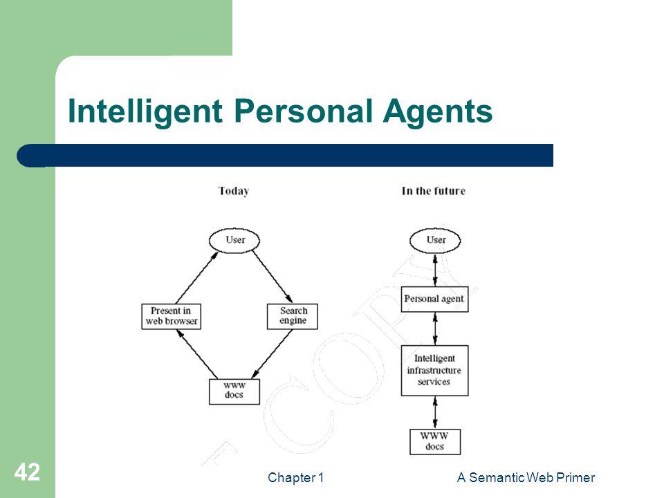 Chapter 1A Semantic Web Primer 42 Intelligent Personal Agents