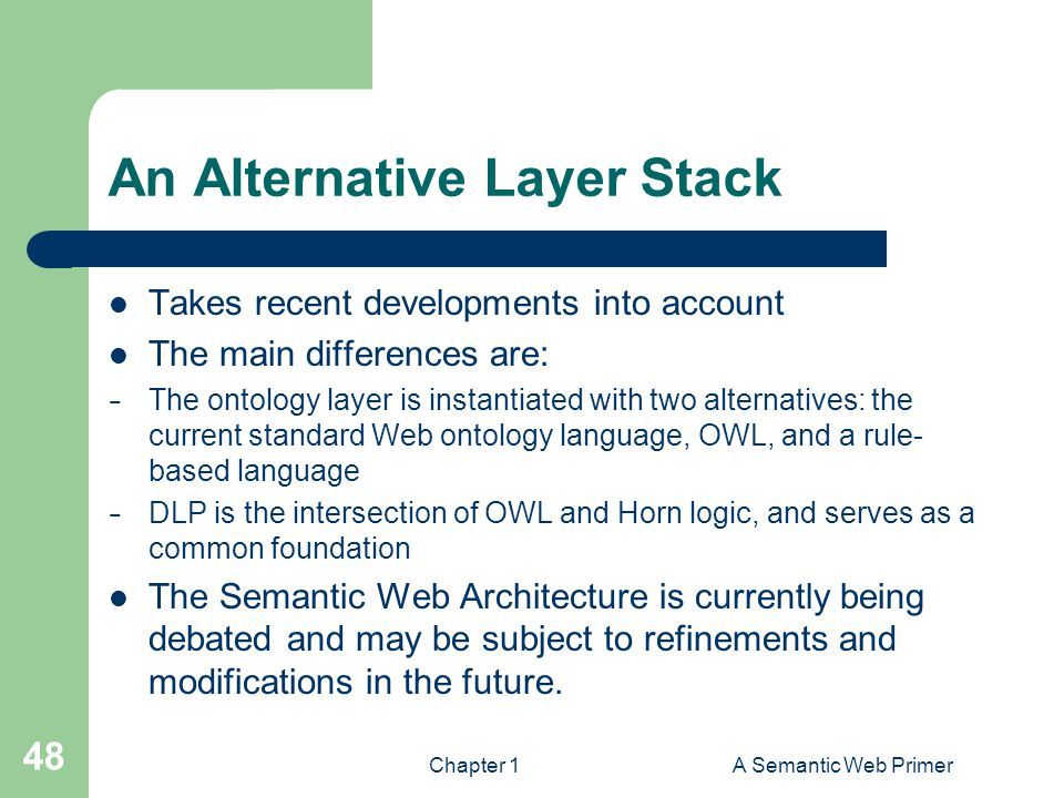 An Alternative Layer Stack Takes recent developments into account The main differences are: − The ontology layer is instantiated with two alternatives