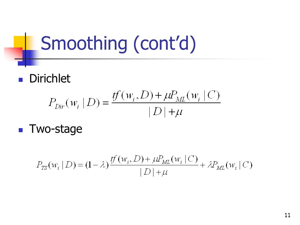 11 Smoothing (cont'd) Dirichlet Two-stage