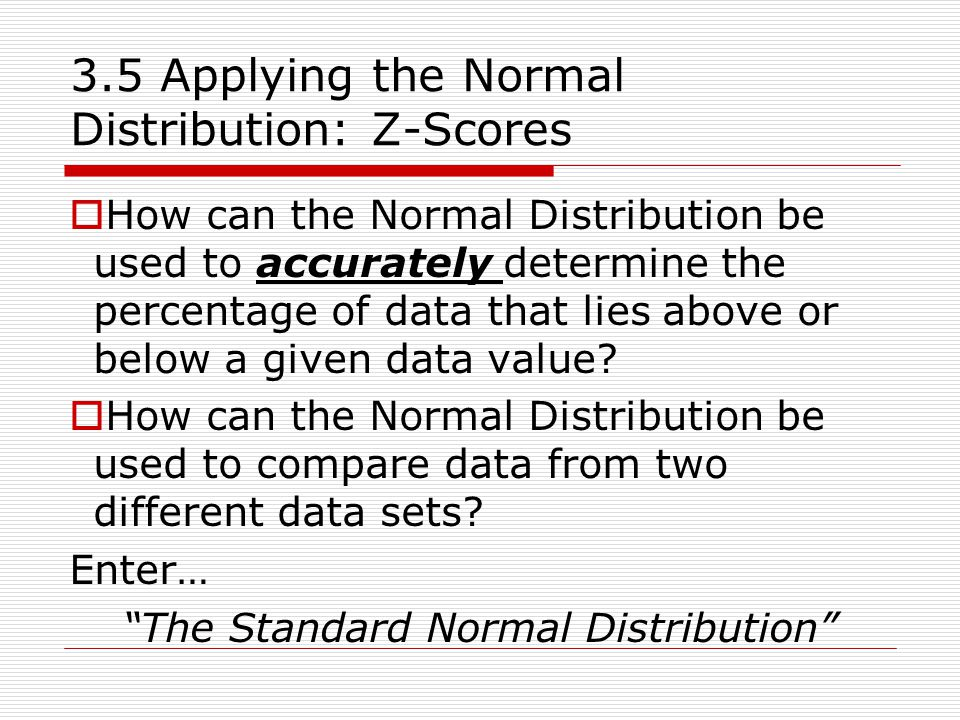 3.5 Applying the Normal Distribution:  Home Entertainment Page 186 #1- 5, 7, 8, 10, 13, 17, 18