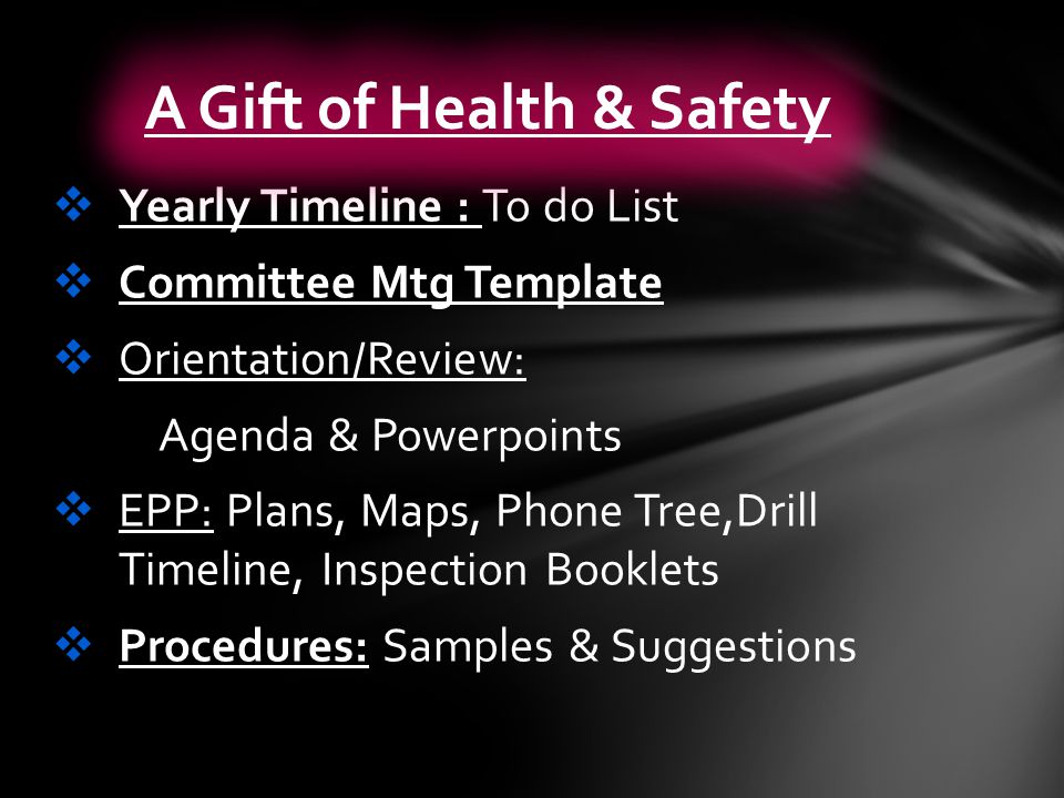  Yearly Timeline : To do List  Committee Mtg Template  Orientation/Review: Agenda & Powerpoints  EPP: Plans, Maps, Phone Tree,Drill Timeline, Inspection Booklets  Procedures: Samples & Suggestions