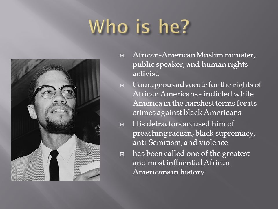  African-American Muslim minister, public speaker, and human rights activist.  Courageous advocate for the rights of African Americans - indicted wh