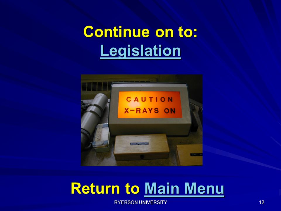 RYERSON UNIVERSITY 12 Continue on to: Legislation Legislation Return to Main Menu Main MenuMain Menu