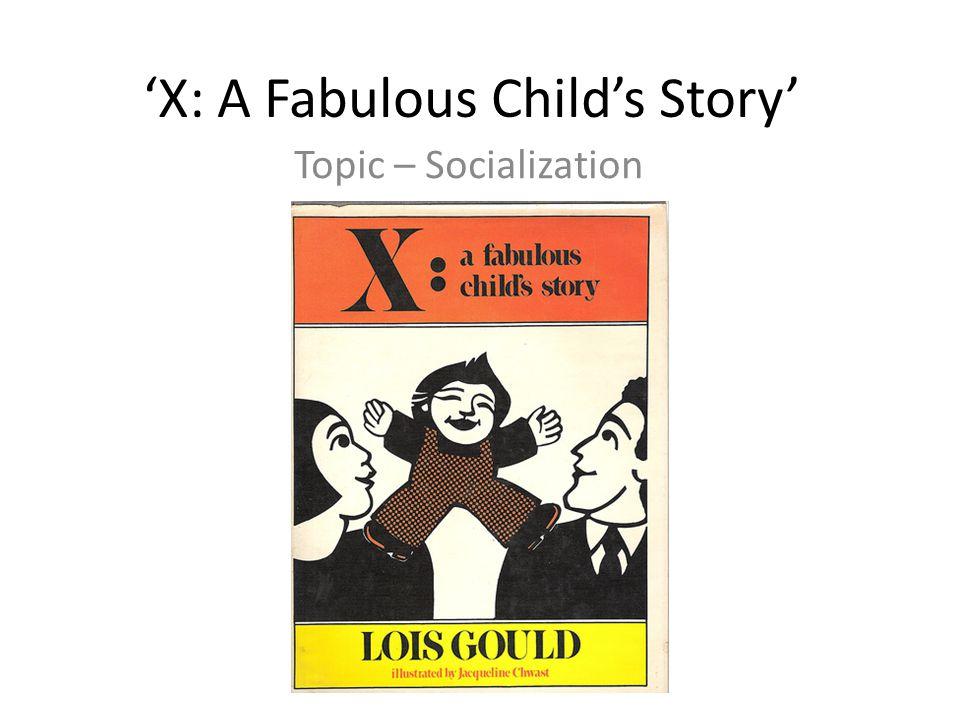 'X: A Fabulous Child's Story' Topic – Socialization