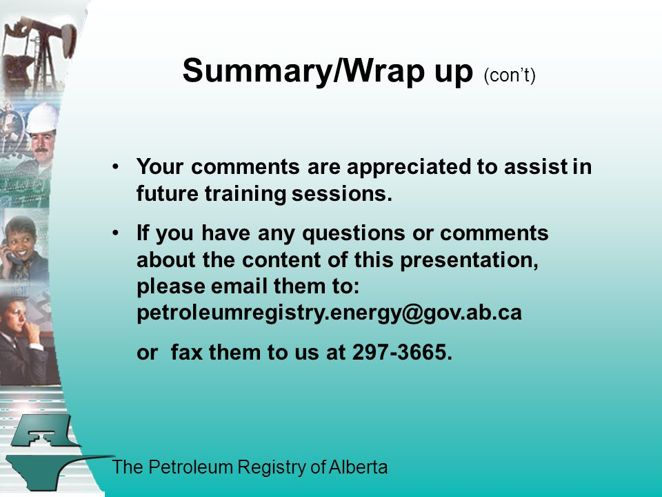 The Petroleum Registry of Alberta Summary/Wrap up (con't) Your comments are appreciated to assist in future training sessions.