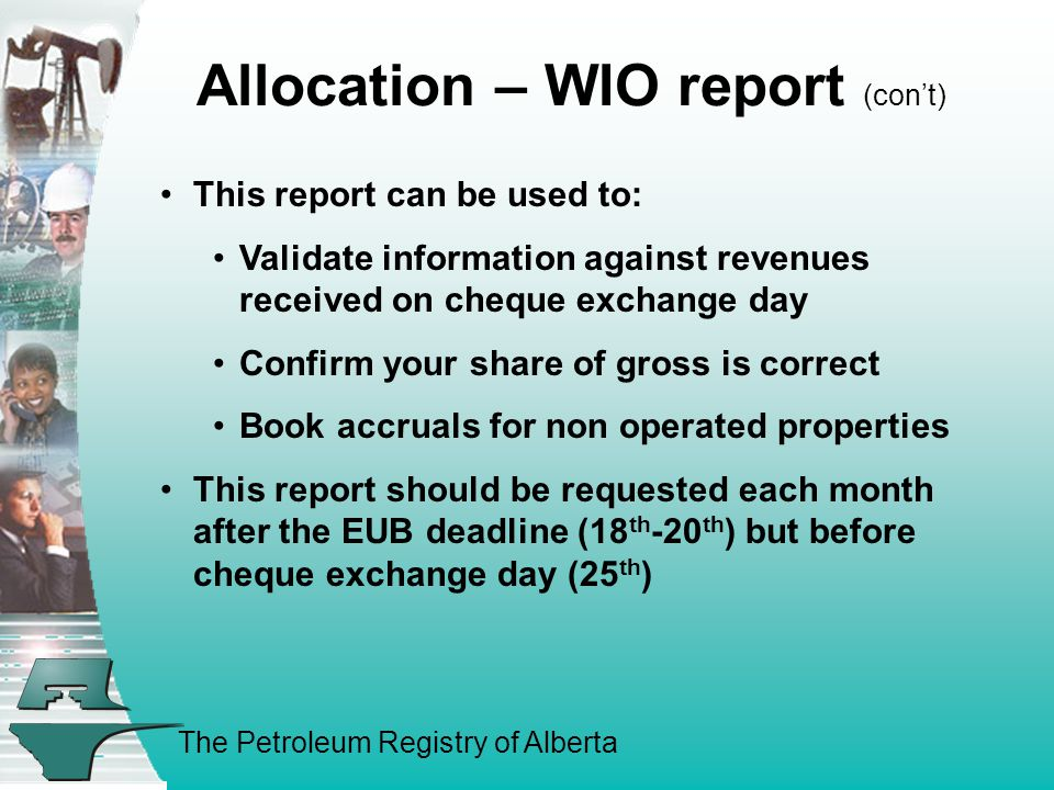 The Petroleum Registry of Alberta Allocation – WIO report (con't) The data on the report is limited to the allocations submitted by the facility operators.