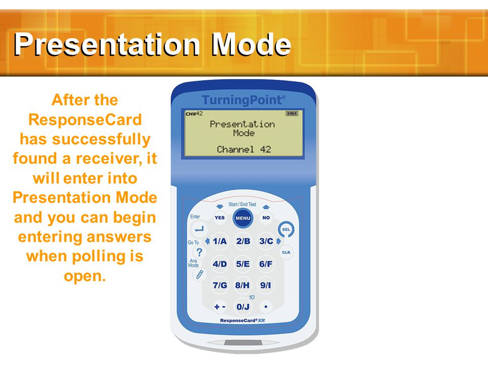 Presentation Mode After the ResponseCard has successfully found a receiver, it will enter into Presentation Mode and you can begin entering answers when polling is open.