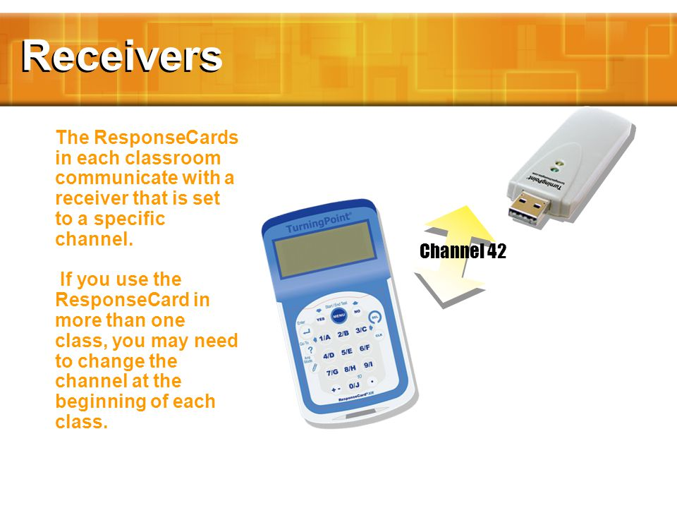 Channel 42 Receivers The ResponseCards in each classroom communicate with a receiver that is set to a specific channel.