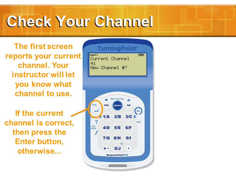 The first screen reports your current channel.