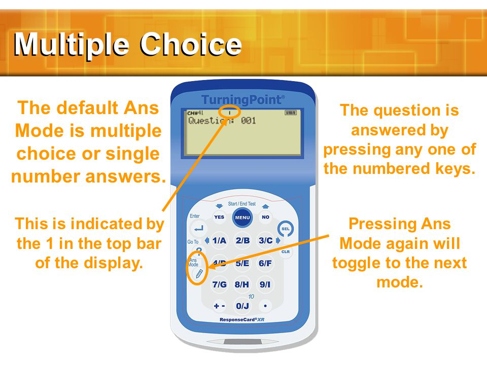Multiple Choice The default Ans Mode is multiple choice or single number answers.