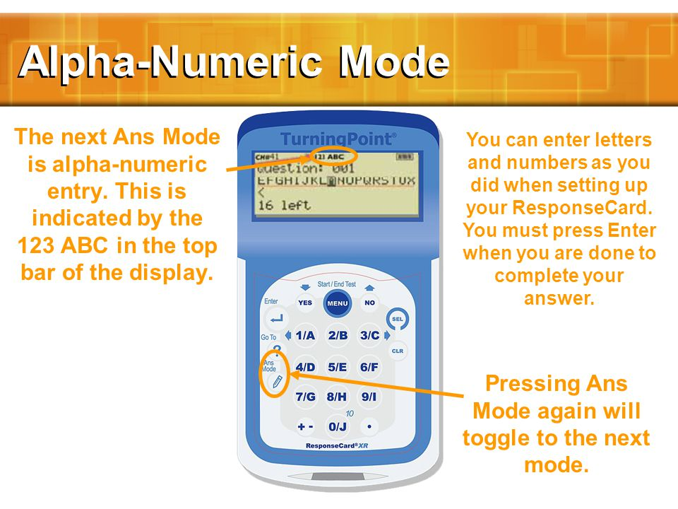 Alpha-Numeric Mode The next Ans Mode is alpha-numeric entry.