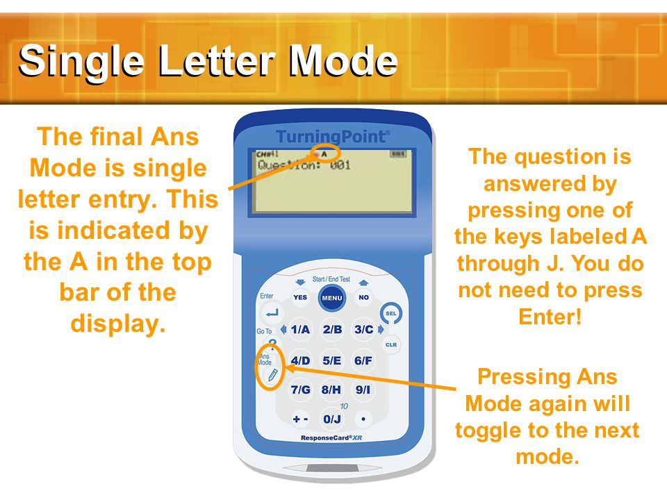 Single Letter Mode The final Ans Mode is single letter entry.
