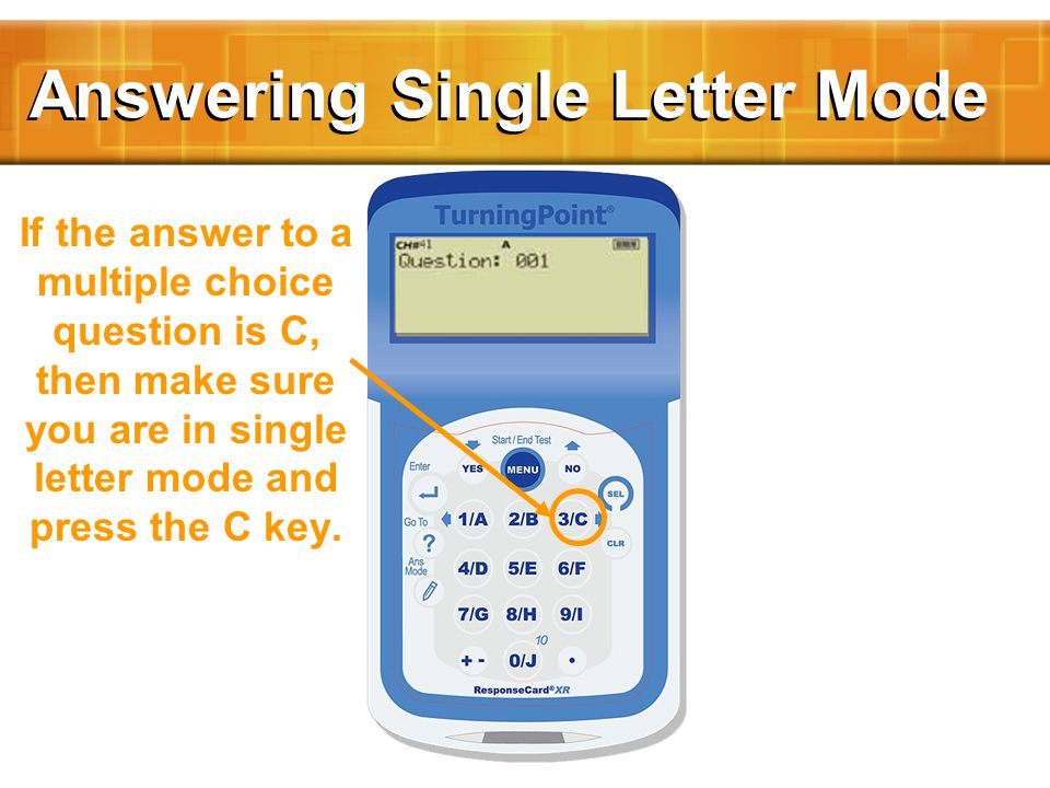 Answering Single Letter Mode If the answer to a multiple choice question is C, then make sure you are in single letter mode and press the C key.