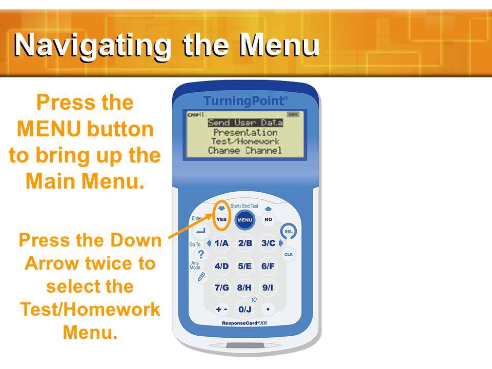 Navigating the Menu Press Enter to select the Test/Homework Menu.