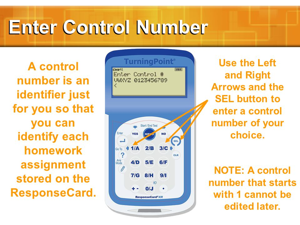 Enter Control Number A control number is an identifier just for you so that you can identify each homework assignment stored on the ResponseCard.