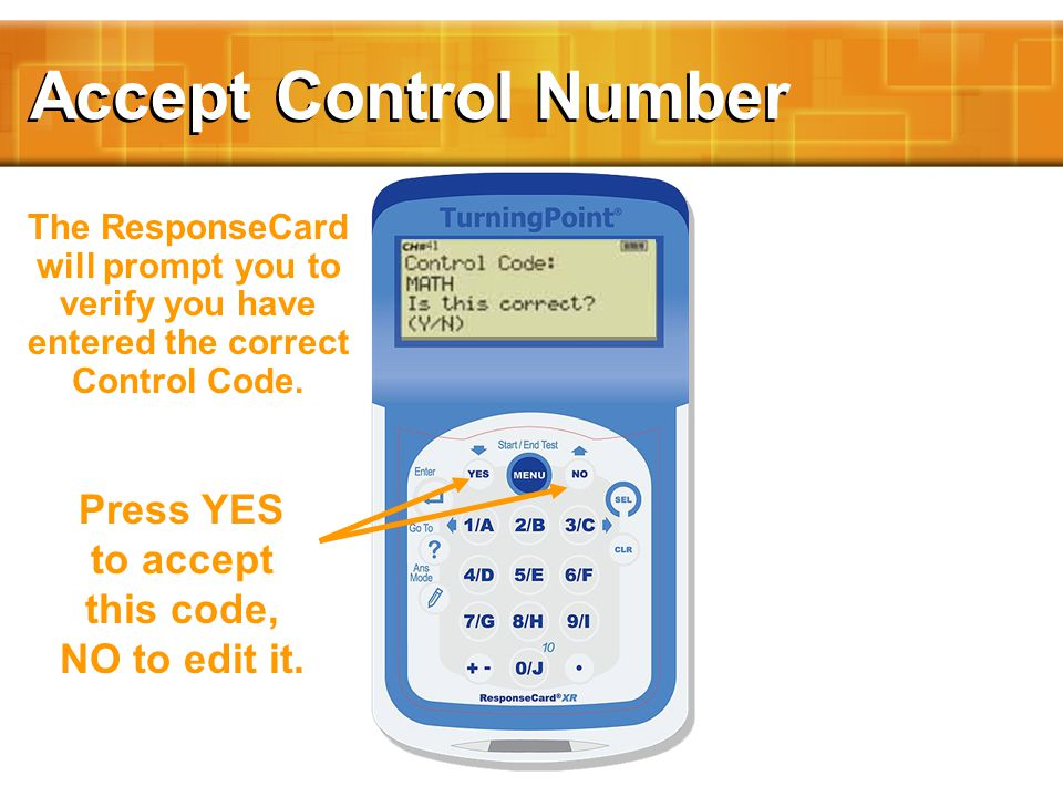 Accept Control Number The ResponseCard will prompt you to verify you have entered the correct Control Code.