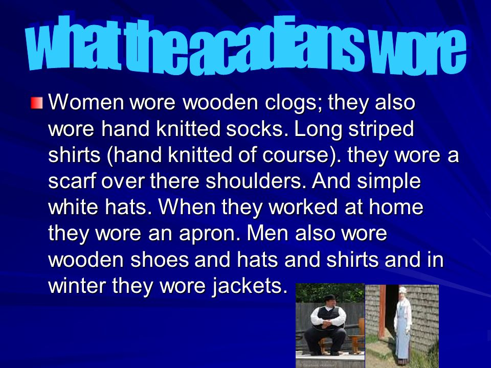 Women wore wooden clogs; they also wore hand knitted socks.