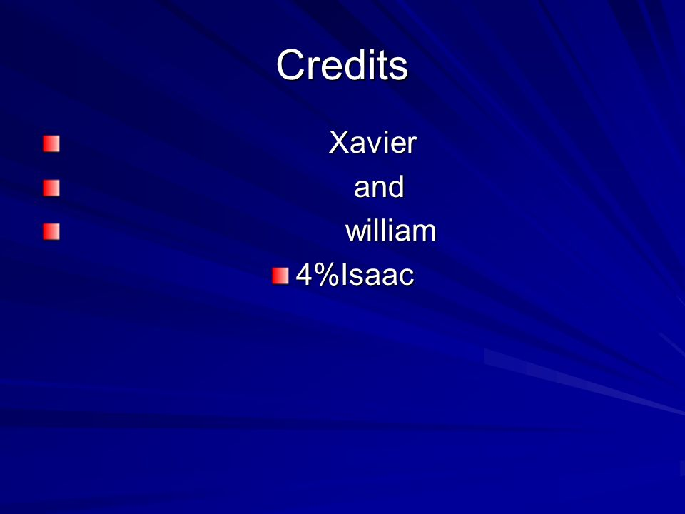 Credits Xavier Xavier and and william william4%Isaac