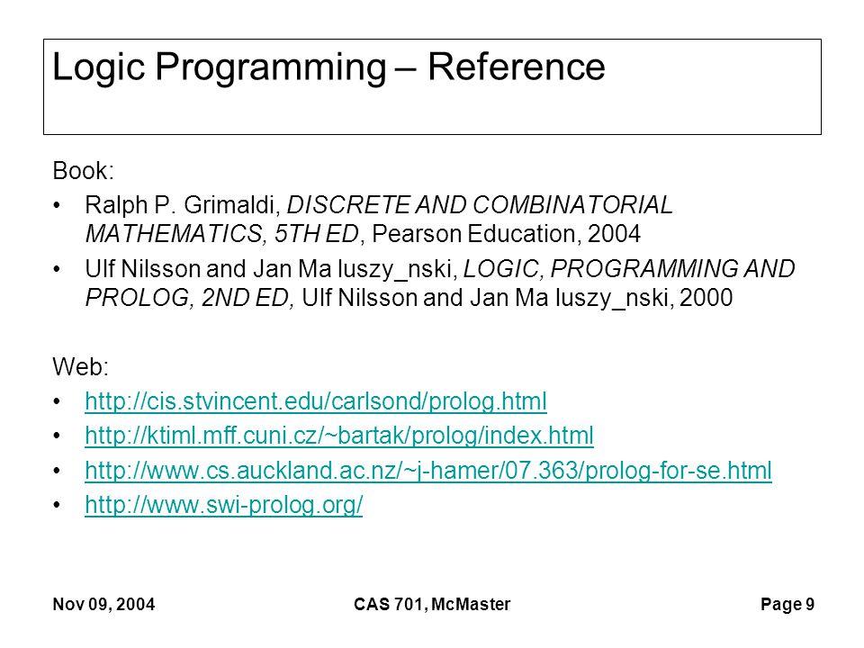 Page 9 Nov 09, 2004CAS 701, McMaster Logic Programming – Reference Book: Ralph P.