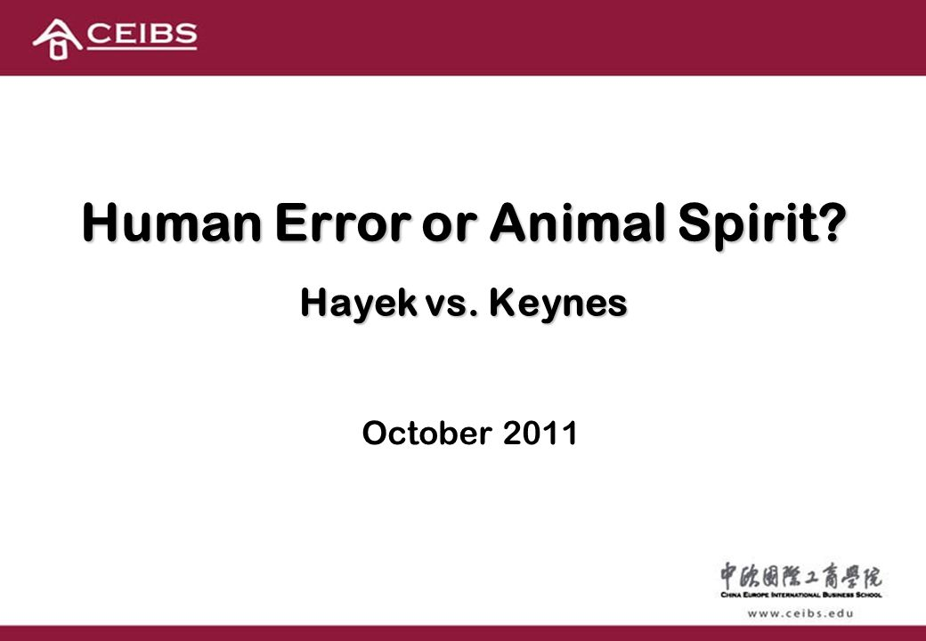 Human Error or Animal Spirit? Hayek vs. Keynes October 2011