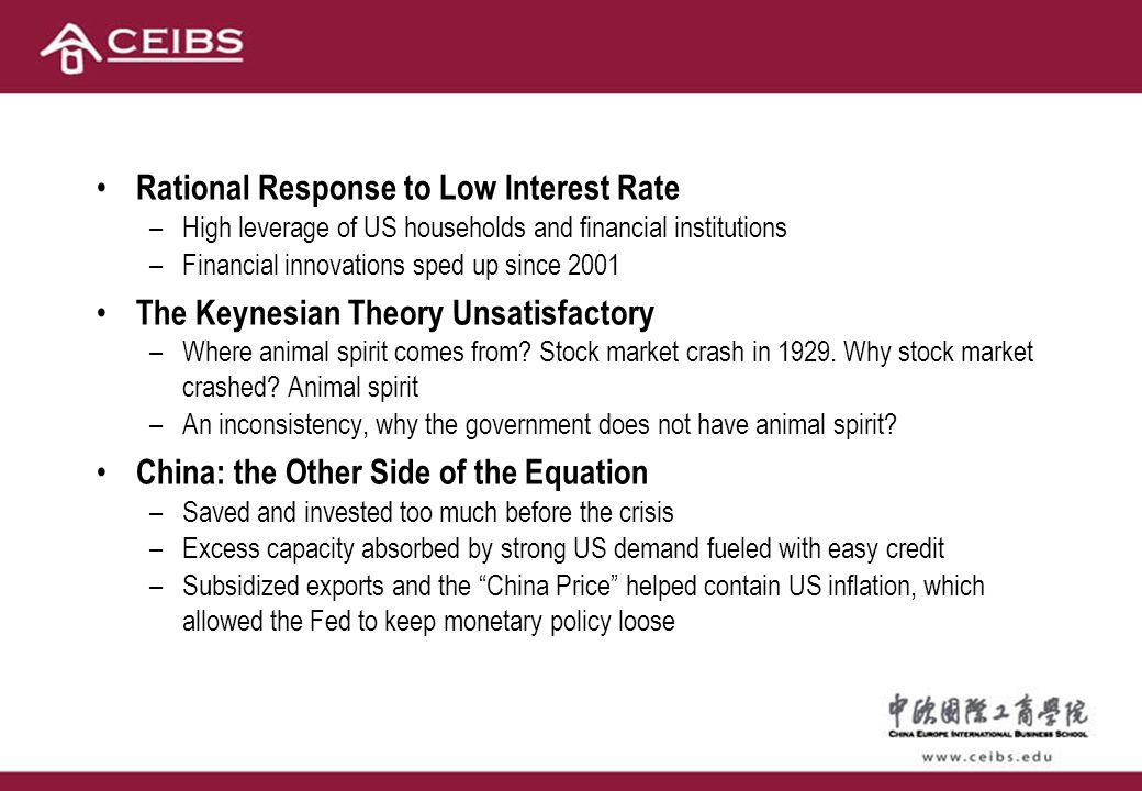 Rational Response to Low Interest Rate –High leverage of US households and financial institutions –Financial innovations sped up since 2001 The Keynesian Theory Unsatisfactory –Where animal spirit comes from.