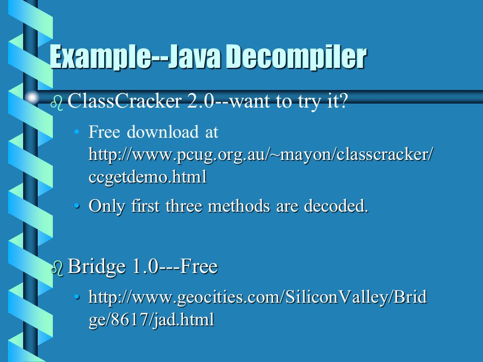 Example--Java Decompiler b b ClassCracker 2 System Requirements All platform (Window/Linus/Unix) JDK /JRE b b Do not believe it.