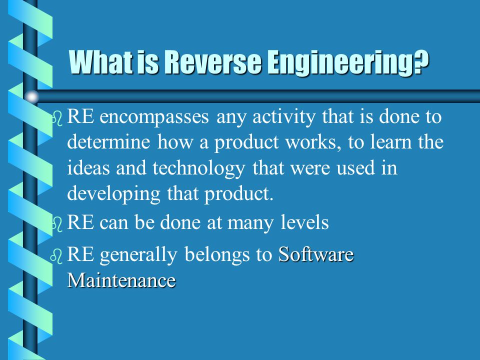 What is Reverse Engineering ? What is Reverse Engineering ? Abstraction System Old systemNew System Forward Engineering Re-Implementation Reverse Engi