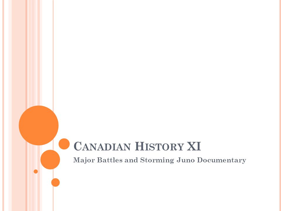 C ANADIAN H ISTORY XI Major Battles and Storming Juno Documentary