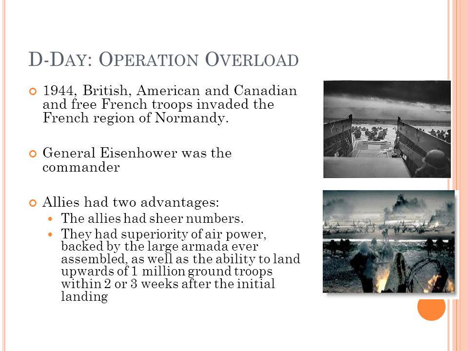 D-D AY : O PERATION O VERLOAD 1944, British, American and Canadian and free French troops invaded the French region of Normandy.