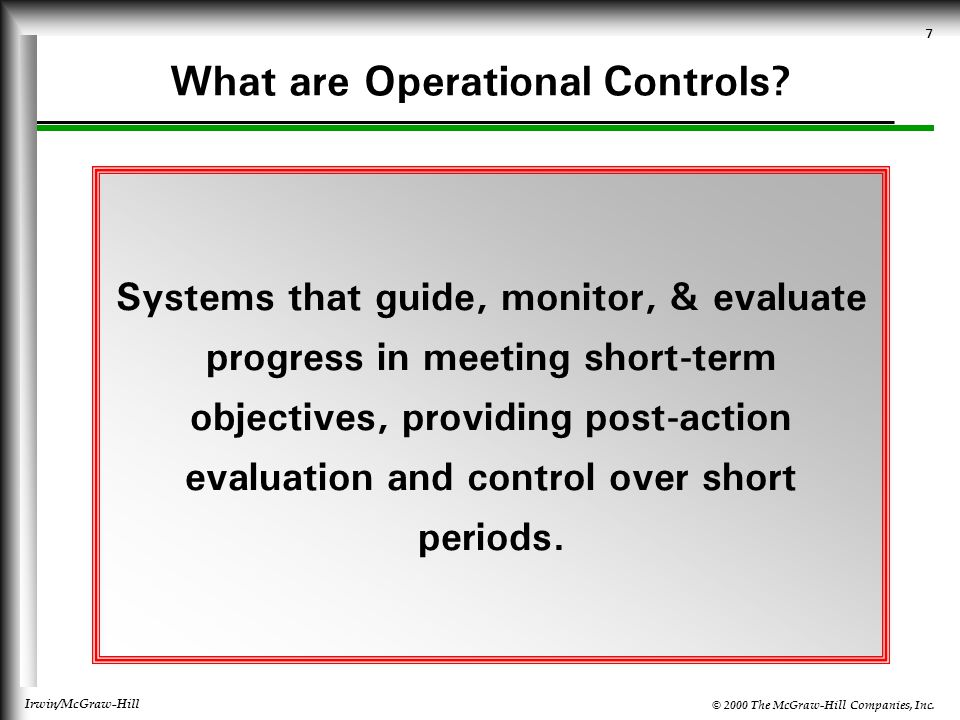© 2000 The McGraw-Hill Companies, Inc. Irwin/McGraw-Hill 7 What are Operational Controls.